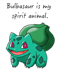 Bulbasaur is my spirit animal.
